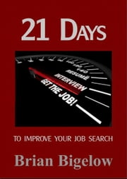 21 Days To Improve Your Job Search ebook by Brian Bigelow