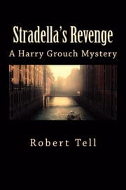 Stradella's Revenge (A Harry Grouch Mystery) ebook by Robert Tell