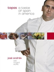 Tapas - A Taste of Spain in America ebook by Jose Andres,Richard Wolffe