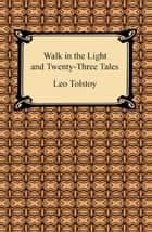Walk in the Light and Twenty-Three Tales ebook by Leo Tolstoy
