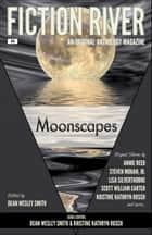 Fiction River: Moonscapes - An Original Anthology Magazine ebook by Fiction River, Dean Wesley Smith, Kristine Kathryn Rusch,...