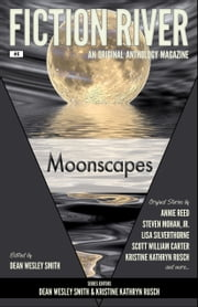 Fiction River: Moonscapes - An Original Anthology Magazine ebook by Fiction River,Dean Wesley Smith,Kristine Kathryn Rusch,Steven Mohan, Jr.,Annie Reed,Scott William Carter,Maggie Jaimeson,Ryan M. Williams,M.L. Buchman,JC Andrijeski,Marcelle Dube,Lisa Silverthorne