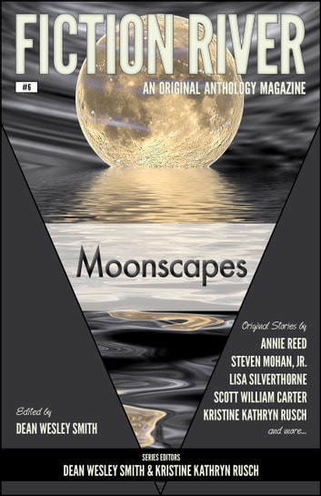 Fiction River: Moonscapes - An Original Anthology Magazine ebook by Fiction River,Dean Wesley Smith,Kristine Kathryn Rusch,Steven Mohan, Jr.,Annie Reed,Scott William Carter,Maggie Jaimeson,Ryan M. Williams,M.L. Buchman,JC Andrijeski,Lisa Silverthorne,Marcelle Dubé