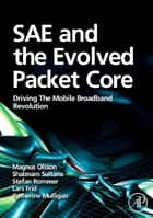 SAE and the Evolved Packet Core - Driving the Mobile Broadband Revolution ebook by Lars Frid, Catherine Mulligan, Magnus Olsson,...