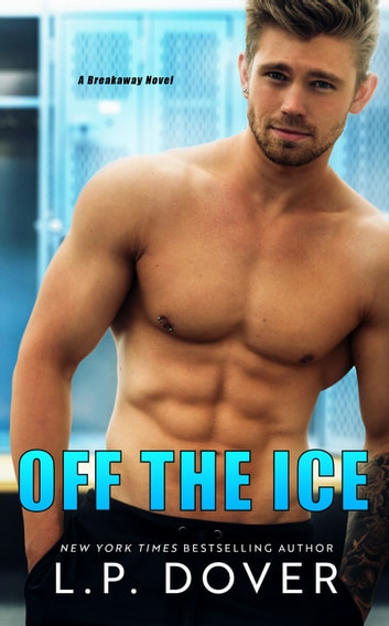 Off the Ice: A Breakaway Novel ebook by L.P. Dover