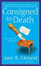 Consigned to Death ebook by Jane K. Cleland