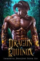 Dragon Equinox - A Reverse Harem Dragon Romance ebook by