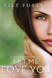 Let Me Love You ebook by Lily Foster