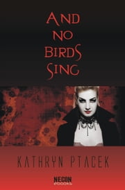 And No Birds Sing ebook by Kathryn Ptacek