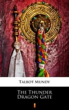 The Thunder Dragon Gate ebook by Talbot Mundy