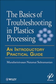 Basics of Troubleshooting in Plastics Processing - An Introductory Practical Guide ebook by Muralisrinivasan Natamai Subramanian
