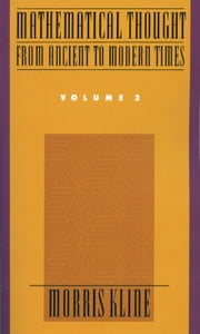 Mathematical Thought From Ancient to Modern Times : Volume 2 ebook by Morris Kline