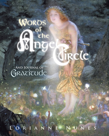 Words of the Angel Circle - And Journal of Gratitude ebook by Lorianne Nunes