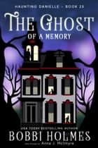 The Ghost of a Memory ebook by Bobbi Holmes, Anna J McIntyre
