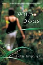 Wild Dogs: A Novel ebook by Helen Humphreys