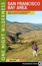One Night Wilderness: San Francisco Bay Area - Quick and Convenient Backpacking Trips within Two Hours of San Francisco ebook by Matt Heid