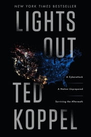 Lights Out - A Cyberattack, A Nation Unprepared, Surviving the Aftermath ebook by Ted Koppel
