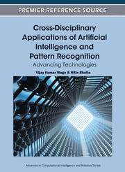 Cross-Disciplinary Applications of Artificial Intelligence and Pattern Recognition - Advancing Technologies ebook by Nitin Bhatia,Vijay Kumar Mago