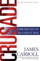 Crusade - Chronicles of an Unjust War ebook by James Carroll