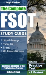 The Complete FSOT Study Guide - Practice Tests and Test Preparation Guide for the Written Exam and Oral Assessment ebook by Robert Clark