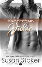 Protecting Julie - Navy SEAL/Military Romance ebook by Susan Stoker