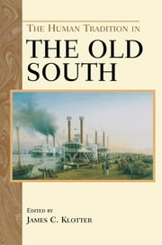 The Human Tradition in the Old South ebook by James C. Klotter,Peter Stern,Gary L. Hewitt,Michael D. Green,Ellen Eslinger,Douglas R. Egerton,Randolph Hollingsworth,John C. Inscoe,John Mayfield,Randolph Campbell,Carol Reardon,Connie L. Lester,Richard Zuczek