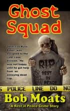 Ghost Squad - A Rest in Peace Crime Story, #1 ebook by