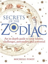 Secrets of the Zodiac - A comprehensive guide to your talents, challenges, personality and potential ebook by Michele Finey