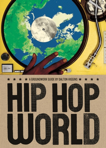 Hip Hop World - A Groundwork Guide ebook by Dalton Higgins,Jane Springer