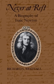 Never at Rest - A Biography of Isaac Newton ebook by Richard S. Westfall