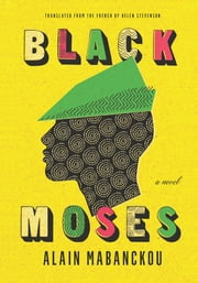 Black Moses - A Novel ebook by Alain Mabanckou, Helen Stevenson