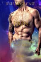 P a i n. - Galactic Cyborg Heat Series, #3 ebook by Jessie Rose Case