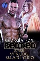 Bedded by the Viking Warlord ebook by Georgia Fox