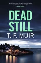 Dead Still - A compelling, page-turning Scottish crime thriller ebook by T.F. Muir