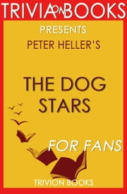 The Dog Stars: A Novel by Peter Heller (Trivia-On-Books) ebook by Trivion Books