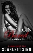 The Virgin Bared: A Taboo Erotic Tale - Lost And Found Series, #1 ebook by Scarlett Sinn