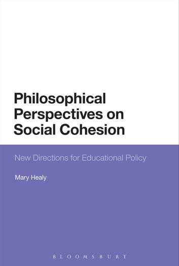 Philosophical Perspectives on Social Cohesion - New Directions for Educational Policy ebook by Mary Healy