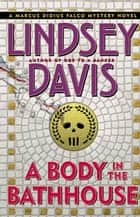 A Body in the Bathhouse ebook by Lindsey Davis