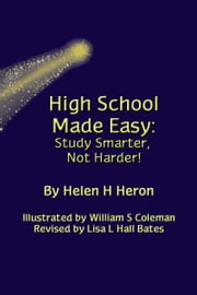 High School Made Easy:Study Smarter, Not Harder! ebook by Helen H Heron