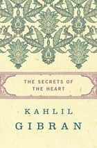 The Secrets of the Heart ebook by Kahlil Gibran, Anthony Rizcallah Ferris, Martin L. Wolf