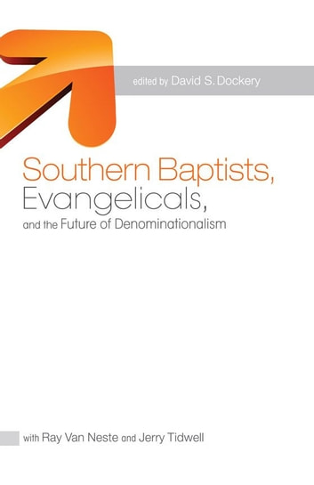 Southern Baptists, Evangelicals, and the Future of Denominationalism ebook by David S. Dockery,Ray Van Neste,Jerry Tidwell