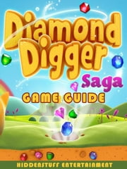 DIAMOND DIGGER SAGA GAME GUIDE ebook by HSE