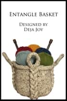 Entangle Basket ebook by Deja Joy