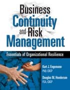 Business Continuity and Risk Management - Essentials of Organizational Resilience ebook by Kurt J. Engemann, Douglas M. Henderson