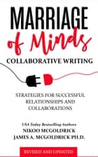 Marriage of Minds: Collaborative Writing - Strategies for successful relationships and collaborations ebook by Nikoo McGoldrick, James A McGoldrick, May McGoldrick,...