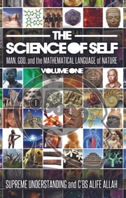 The Science of Self - Man, God, and the Mathematical Language of Nature ebook by Supreme Understanding, C'BS Alife Allah