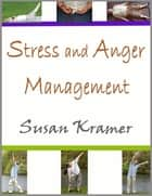 Stress and Anger Management ebook by Susan Kramer