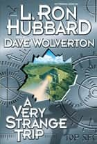 A Very Strange Trip ebook by L. Ron Hubbard, Dave Wolverton