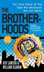 The Brotherhoods - The True Story of Two Cops Who Murdered for the Mafia ebook by