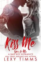 Kiss Me - You & Me - A Bad Boy Romance, #3 ebook by